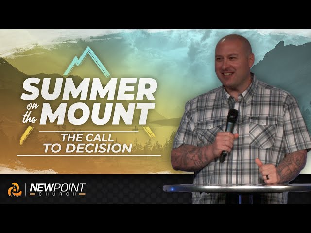 The Call to Decision | Summer on the Mount [ New Point Church ]