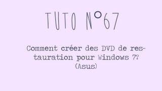 [Tuto n°67] - Comment créer des DVD de restauration pour Windows 7? (Asus) | Les Conseils d'Isa
