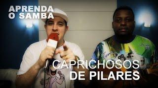 Aprenda O Samba da Caprichosos de Pilares para o Carnaval 2016