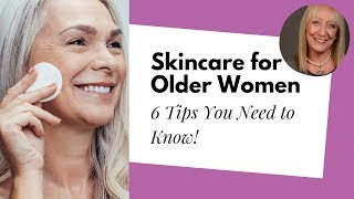 6 Healthy Skin Care Tips for Women Over 60 | Sixty and Me Articles