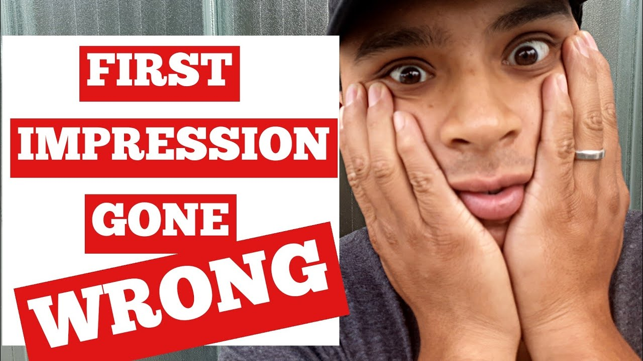 FIRST IMPRESSION GONE WRONG - YouTube