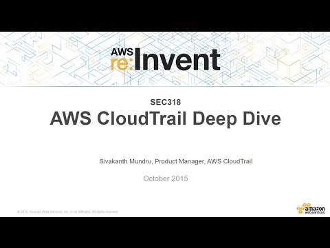 AWS re:Invent 2015 | (SEC318) AWS CloudTrail Deep Dive