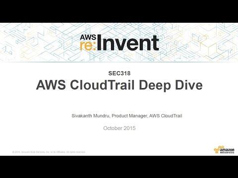 AWS re:Invent 2015 | (SEC318) AWS CloudTrail Deep Dive
