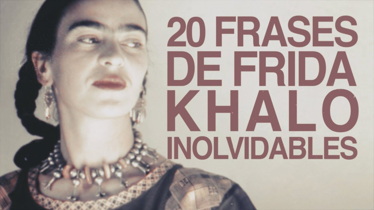 20 Frases De Frida Kahlo Que Son Inolvidables Youtube