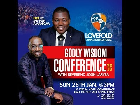 GODLY WISDOM CONFERENCE  REV  JOSH LARYEA