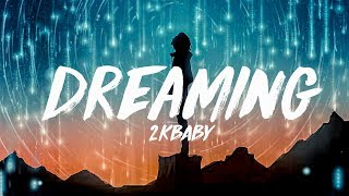 2KBABY - Dreaming (Lyrics) ♪