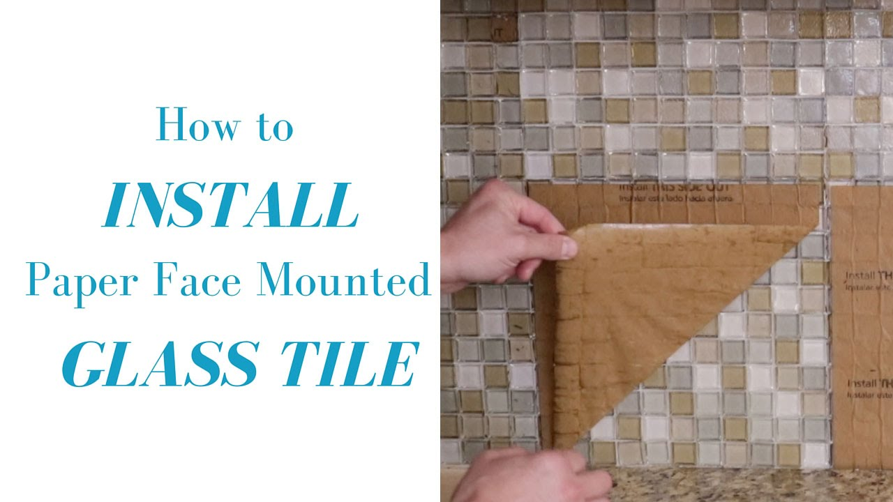 - How To Install Paper Face Mounted Glass Tile Mosaic - YouTube