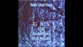 Gas [Wolfgang Voigt] - Nah Und Fern CD2 - Zauberberg [Full Album]