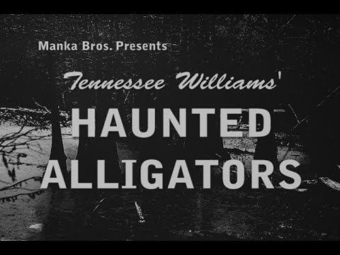 Tennessee Williams' Haunted Alligators (1960)