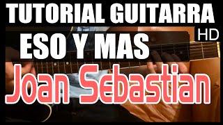 Como tocar - Eso y mas de Joan Sebastian - Tutorial Guitarra (HD)