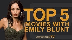 TOP 5: Emily Blunt Movies