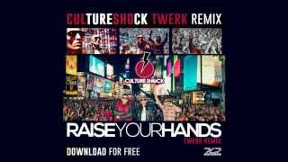 REMIX - Culture shock Raise Your Hands (TWERK MIX)