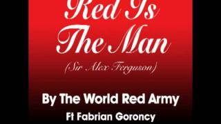 Red Is The Man (Sir Alex Ferguson) by The World Red Army Ft Fabrian Goroncy