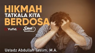 Hikmah Tatkala Kita Berdosa Ustadz Abdullah Taslim M A 5 Menit yang Menginspirasi