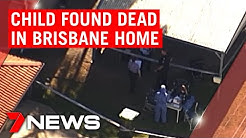 Crime scene set up at Brisbane home after four-year-old child found dead | 7NEWS