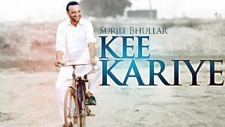 New Punjabi Songs 2015   Kee Kariye   SurjIt Bhullar   Jukebox   Latest New Punjabi Songs 2015