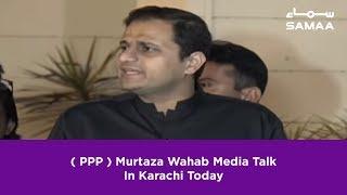 ( PPP ) Murtaza Wahab Media Talk In Karachi Today   22 February 2019