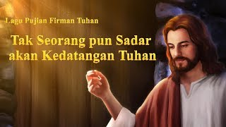 Video Lagu Rohani Kristen Terbaru 2019 - Tak Seorang pun Sadar akan Kedatangan Tuhan