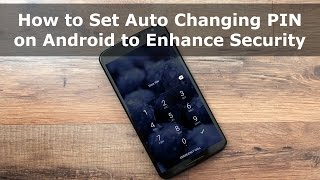 How to Set Auto Changing PIN on Android to Increase Security