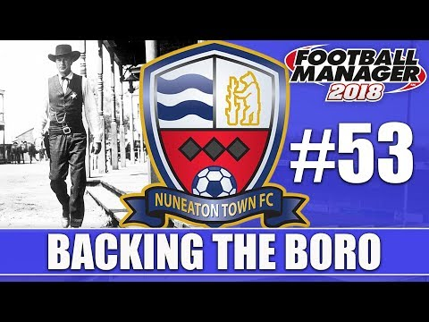 Backing the Boro FM18 | NUNEATON | Part 53 | HIGH NOON | Football Manager 2018
