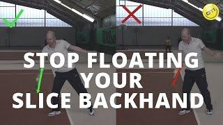 Master The Slice Backhand: Tip #1 - Stop Floating Your Tennis Backhand Slice