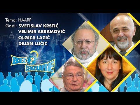 BEZ CENZURE: HAARP - dr Svetislav Krstić, prof. dr Velimir Abramović, Olgica Lazić i Dejan Lučić