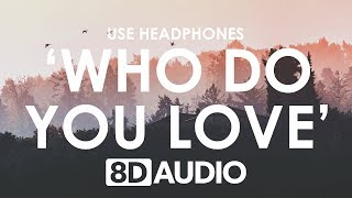 The Chainsmokers &amp 5 Seconds of Summer - Who Do You Love (8D AUDIO)