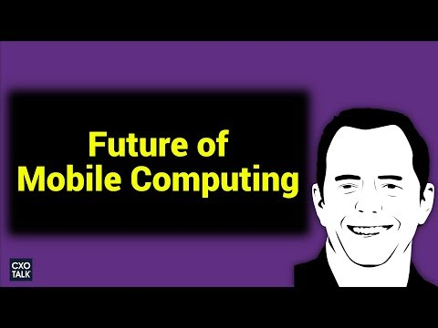 Future of Mobile Computing and Digital Transformation with NYU and Microsoft (CXOTalk #250)