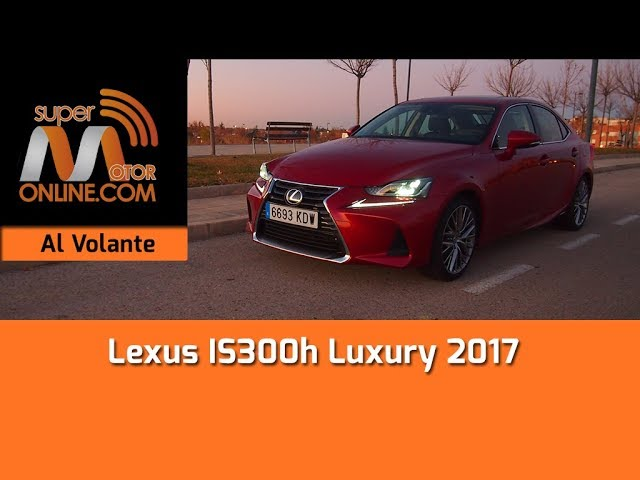 Lexus IS300h 2017 / Al volante / Prueba dinámica / Review / Supermotoronline.com