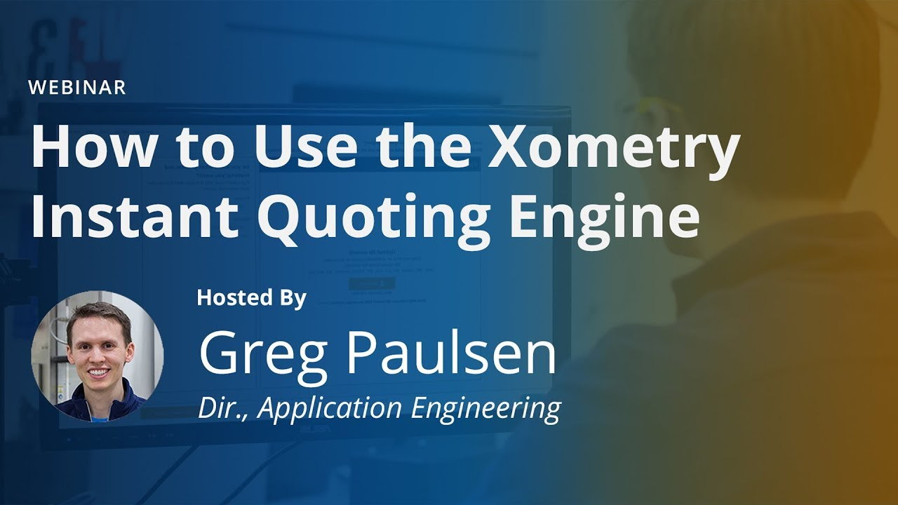 On-Demand Webinar: How to Use the Xometry Instant Quoting Platform