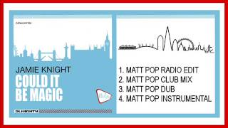 Jamie Knight - Could It Be Magic? (Matt Pop Club Mix - preview)