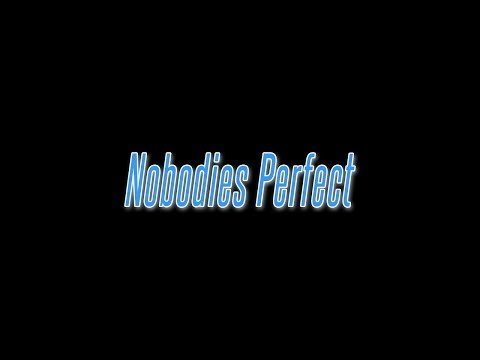 Nobodies Perfect