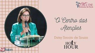 O CENTRO DAS ATENÇÕES | Holy Hour | Mude - Mulheres de Deus | Daisy Soccio de Souza