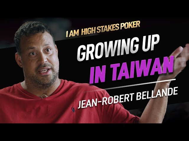 Jean-Robert Bellande, Being raised in Taiwan - I Am High Stakes Poker