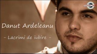 Repeat youtube video Danut Ardeleanu - Lacrimi de iubire (Oficial Video) HIT 2014
