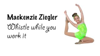 Makenzie Ziegler - Whistle while you work it