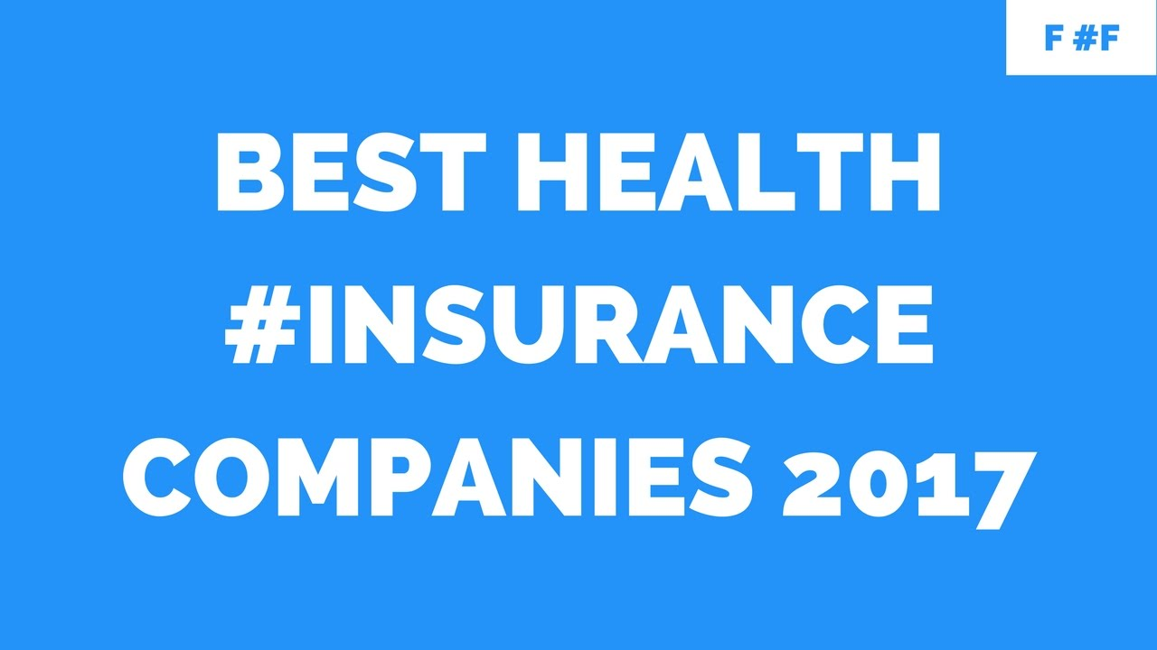 Best Rated Health Insurance Companies >> Best Health Insurance Companies 2017