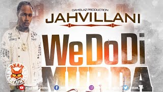 Jahvillani - We Do The Murda - March 2019