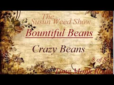 Susun Weed Show  ~  Bountiful Beans:  Crazy Beans  ~  SWS1126