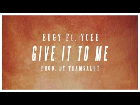 Eugy ft ycee give it to me prod by teamsalut