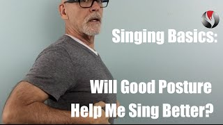 Singing Basics  Will Good Posture Help Me Sing Better?