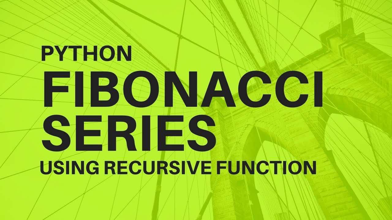 How to Print Fibonacci Series Using Recursive Function in Python