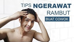 Tips Ngerawat Rambut Buat Cowok - ( Haircare for Men )