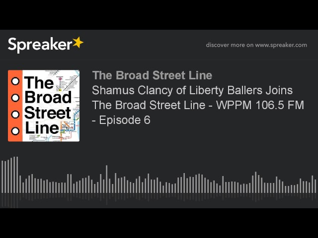 Shamus Clancy of Liberty Ballers Joins The Broad Street Line - WPPM 106.5 FM - Episode 6 (part 1 of