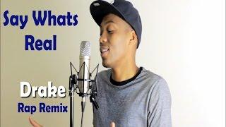 Say Whats Real - Drake (Rap Remix by Yak Yak)