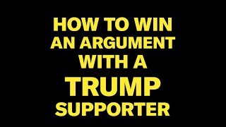 How to win an argument with a Trump supporter