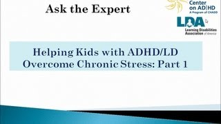 Ask the Expert-ADHD, LD and Chronic Stress-Part 1