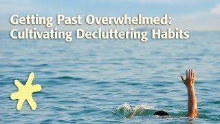 Getting Past Overwhelmed: Cultivating Decluttering Habits