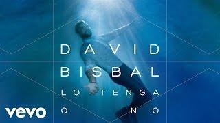 Download David Bisbal - Lo Tenga O No (Audio) MP3 song and Music Video