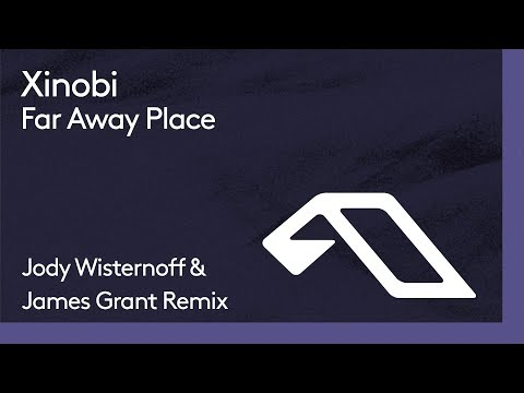 Xinobi - Far Away Place (Jody Wisternoff & James Grant Remix)
